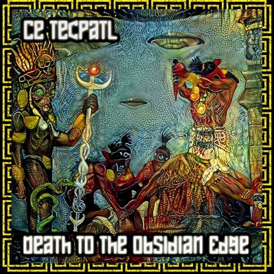 Ce Tecpatl Death To The Obsidian Edge by TERRORCHTITLAN DARK CORE MAFIA 2021 psycore trance music download